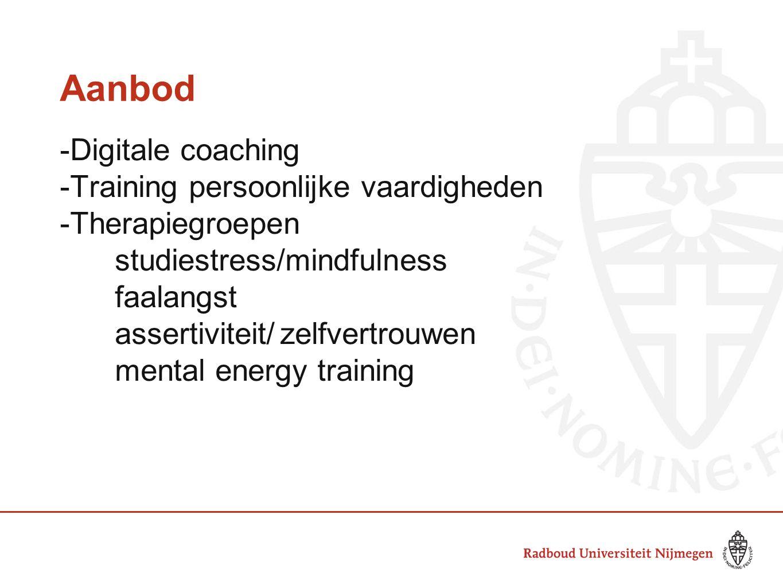 Aanbod -Digitale coaching -Training persoonlijke vaardigheden -Therapiegroepen studiestress/mindfulness faalangst assertiviteit/zelfvertrouwen mental