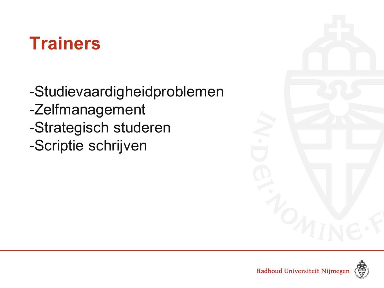 Trainers -Studievaardigheidproblemen -Zelfmanagement -Strategisch studeren -Scriptie schrijven