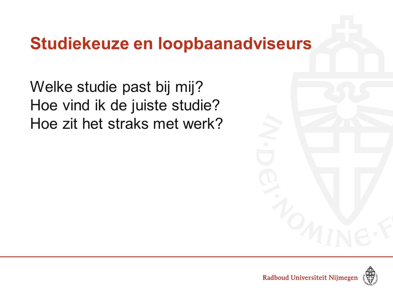 Studiekeuze en loopbaanadviseurs Welke studie past bij mij? Hoe vind ik de juiste studie? Hoe zit het straks met werk?