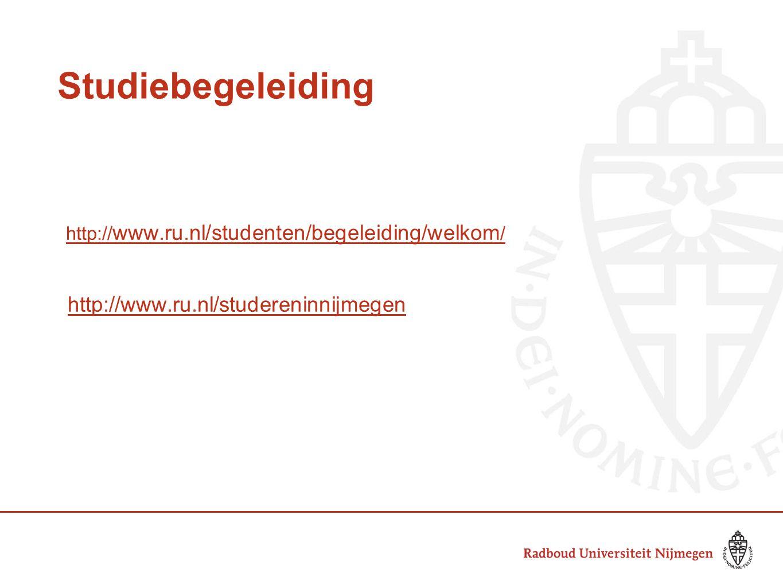Studiebegeleiding http:// www.ru.nl/studenten/begeleiding/welkom / http://www.ru.nl/studereninnijmegen