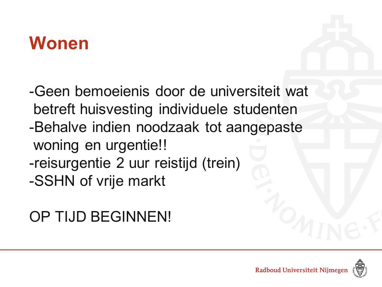 Wonen -Geen bemoeienis door de universiteit wat betreft huisvesting individuele studenten -Behalve indien noodzaak tot aangepaste woning en urgentie!!