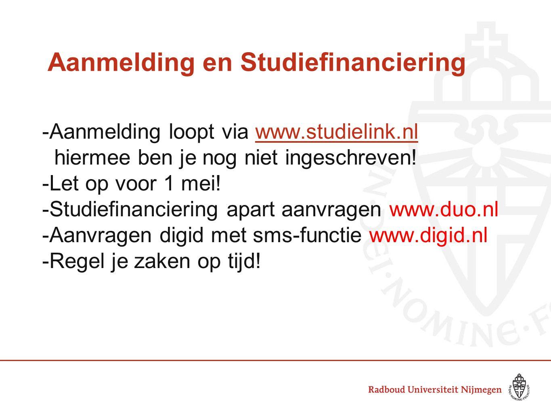 Aanmelding en Studiefinanciering -Aanmelding loopt via www.studielink.nlwww.studielink.nl hiermee ben je nog niet ingeschreven! -Let op voor 1 mei! -S