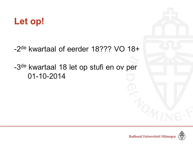 Let op! -2 de kwartaal of eerder 18??? VO 18+ -3 de kwartaal 18 let op stufi en ov per 01-10-2014