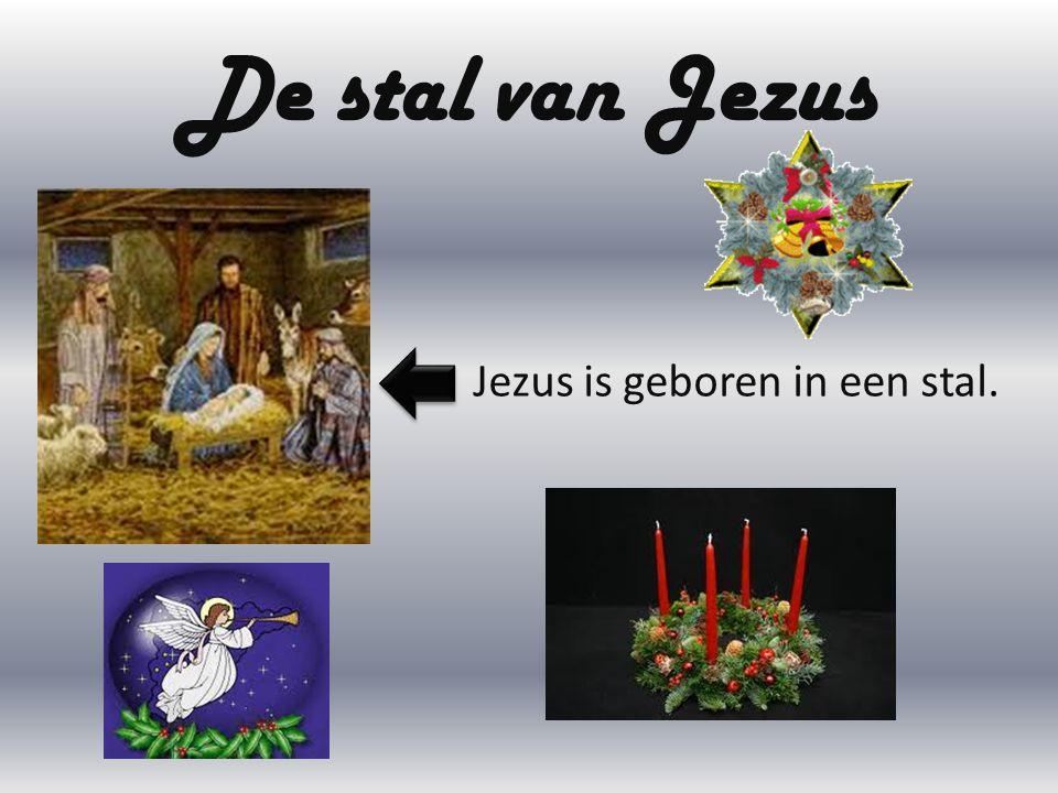 De stal van Jezus Jezus is geboren in een stal.