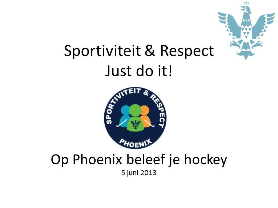 Sportiviteit & Respect Just do it! Op Phoenix beleef je hockey 5 juni 2013