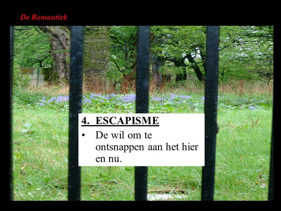 De Romantiek 4.ESCAPISME De wil om te ontsnappen aan het hier en nu.
