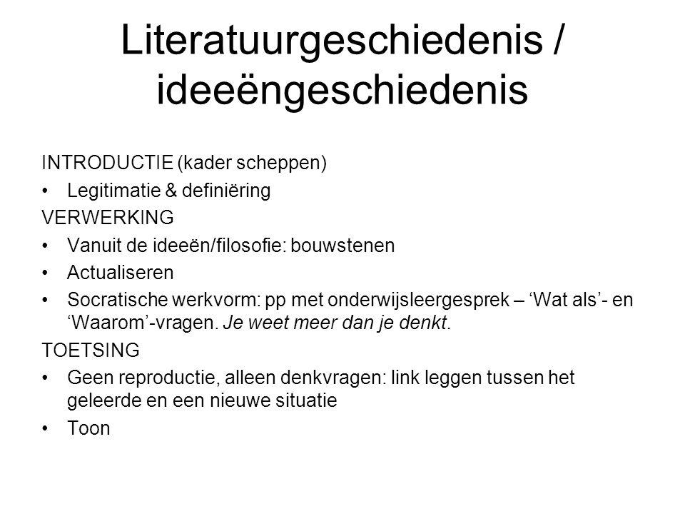 Literatuurgeschiedenis / ideeëngeschiedenis INTRODUCTIE (kader scheppen) Legitimatie & definiëring VERWERKING Vanuit de ideeën/filosofie: bouwstenen A