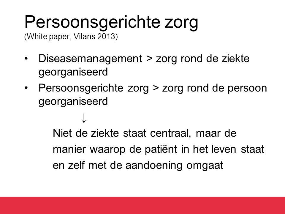 Persoonsgerichte zorg (White paper, Vilans 2013) Diseasemanagement > zorg rond de ziekte georganiseerd Persoonsgerichte zorg > zorg rond de persoon ge