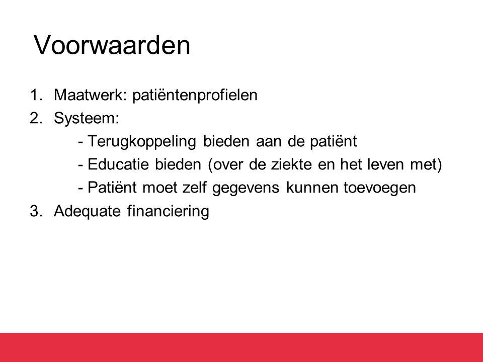 Voorwaarden 1.Maatwerk: patiëntenprofielen 2.Systeem: - Terugkoppeling bieden aan de patiënt - Educatie bieden (over de ziekte en het leven met) - Pat