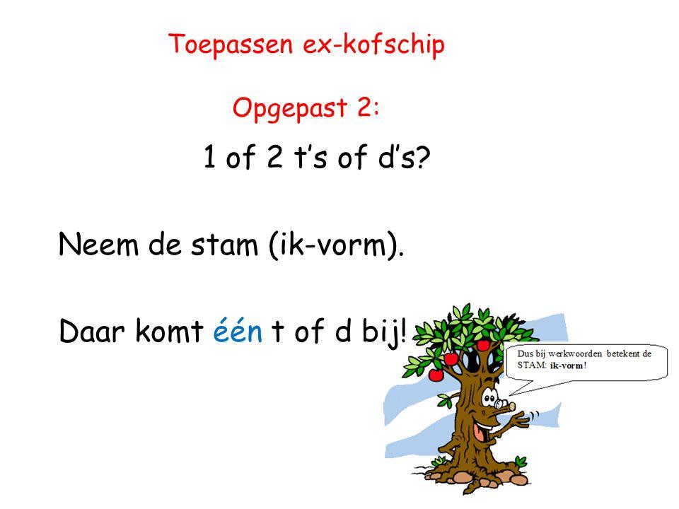 Toepassen ex-kofschip Opgepast 2: 1 of 2 t's of d's.