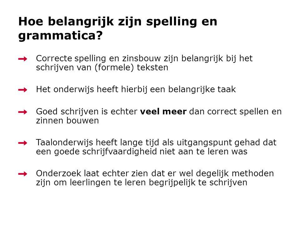 Hoe belangrijk zijn spelling en grammatica? Correcte spelling en zinsbouw zijn belangrijk bij het schrijven van (formele) teksten Het onderwijs heeft