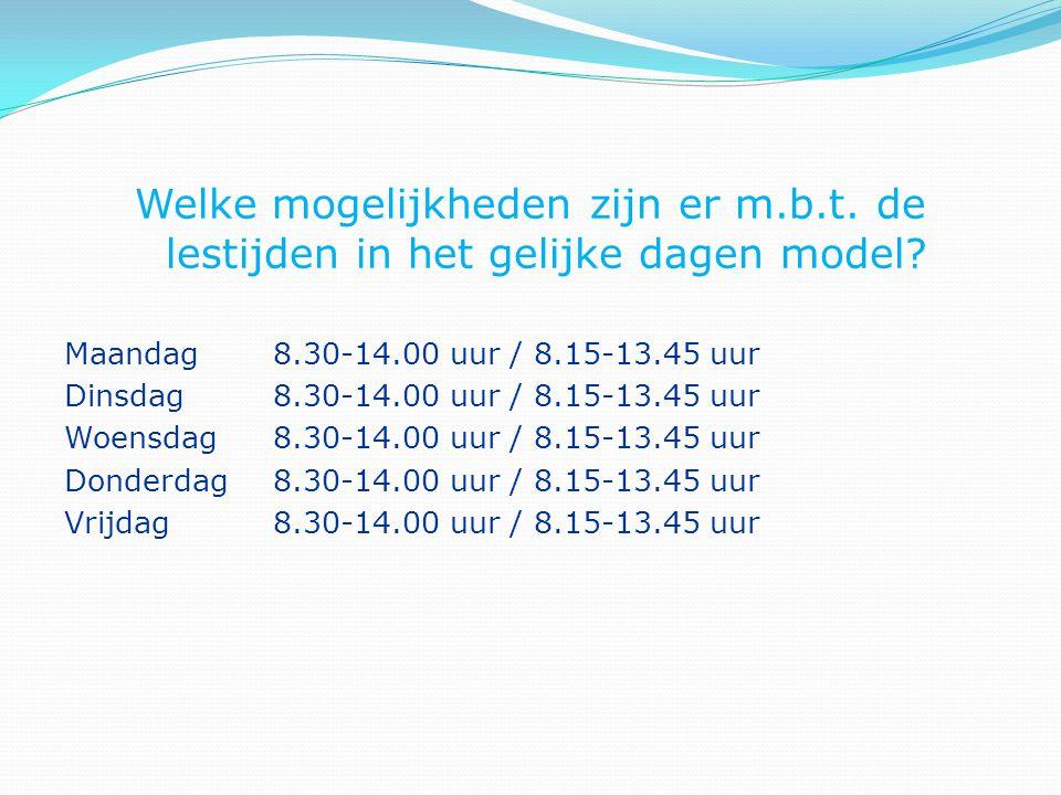 Welke mogelijkheden zijn er m.b.t. de lestijden in het gelijke dagen model? Maandag8.30-14.00 uur / 8.15-13.45 uur Dinsdag8.30-14.00 uur / 8.15-13.45