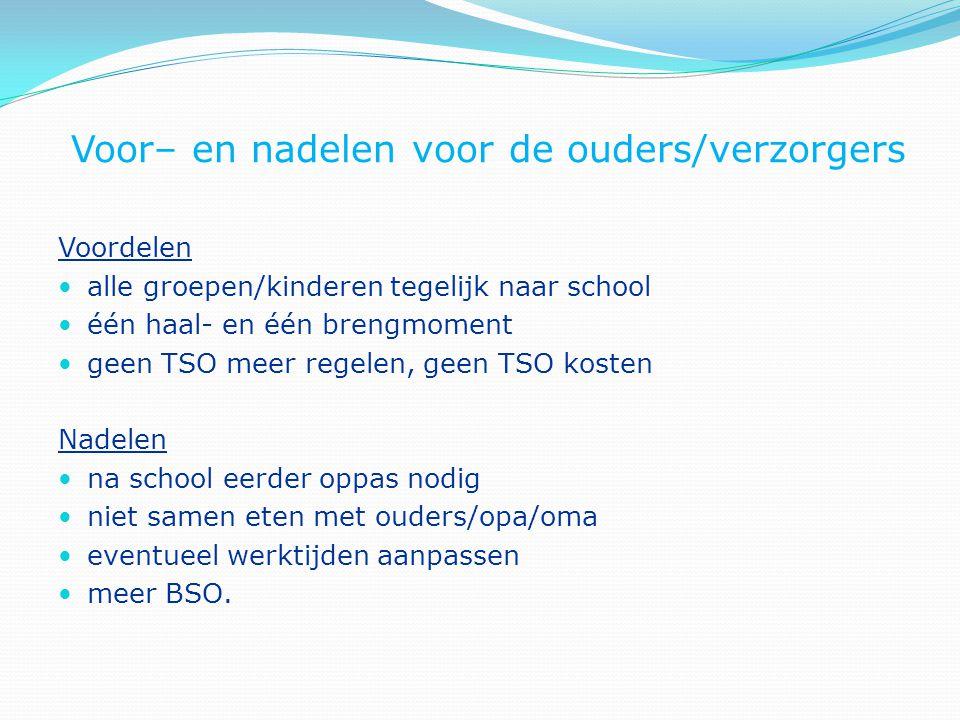 Voor– en nadelen voor de ouders/verzorgers Voordelen alle groepen/kinderen tegelijk naar school één haal- en één brengmoment geen TSO meer regelen, ge