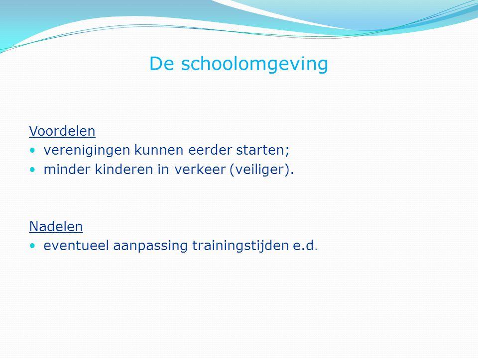 De schoolomgeving Voordelen verenigingen kunnen eerder starten; minder kinderen in verkeer (veiliger). Nadelen eventueel aanpassing trainingstijden e.