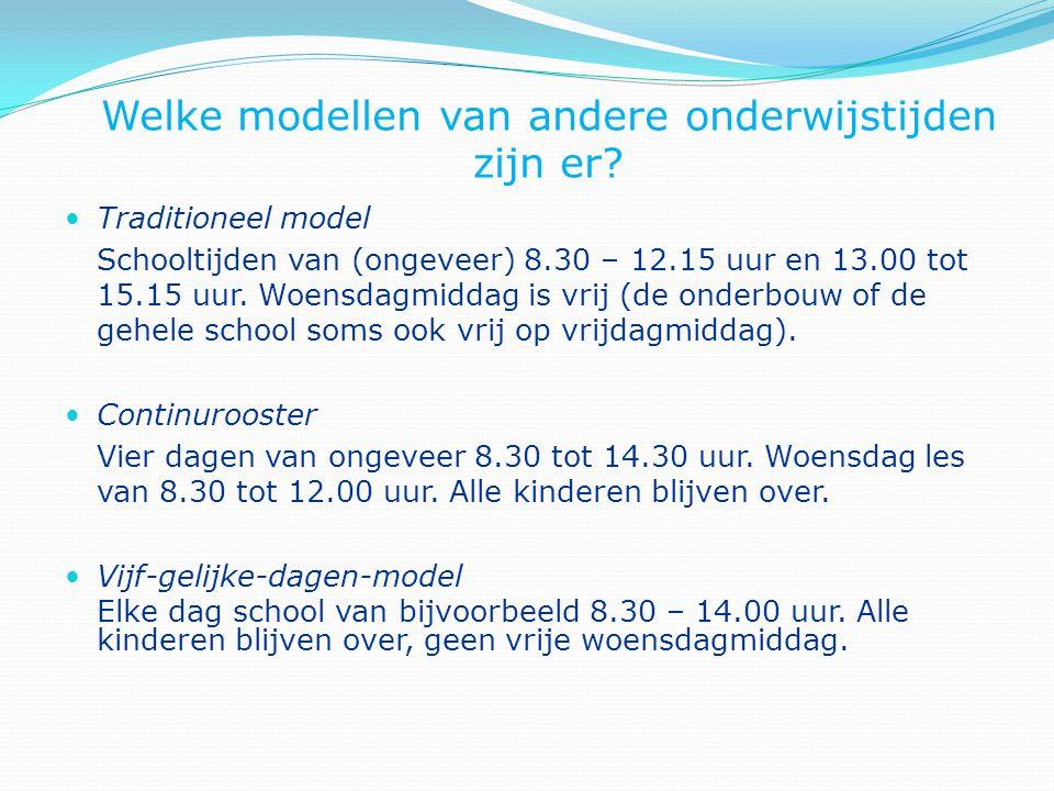 Welke modellen van andere onderwijstijden zijn er? Traditioneel model Schooltijden van (ongeveer) 8.30 – 12.15 uur en 13.00 tot 15.15 uur. Woensdagmid