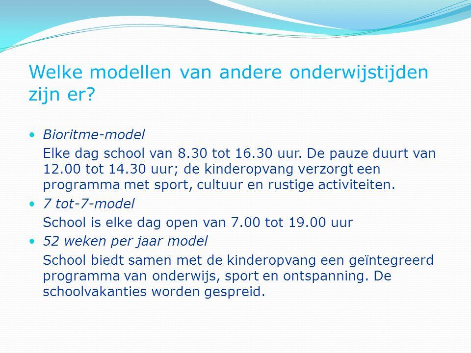 Welke modellen van andere onderwijstijden zijn er? Bioritme-model Elke dag school van 8.30 tot 16.30 uur. De pauze duurt van 12.00 tot 14.30 uur; de k