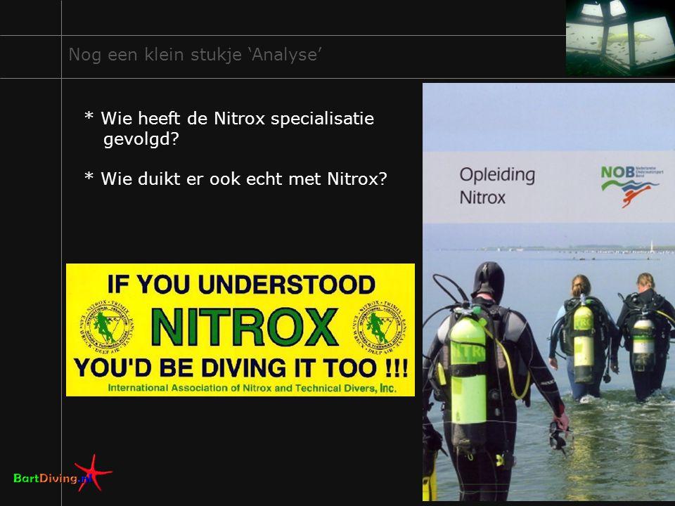 3 Nog een klein stukje 'Analyse' * Wie heeft de Nitrox specialisatie gevolgd? * Wie duikt er ook echt met Nitrox?