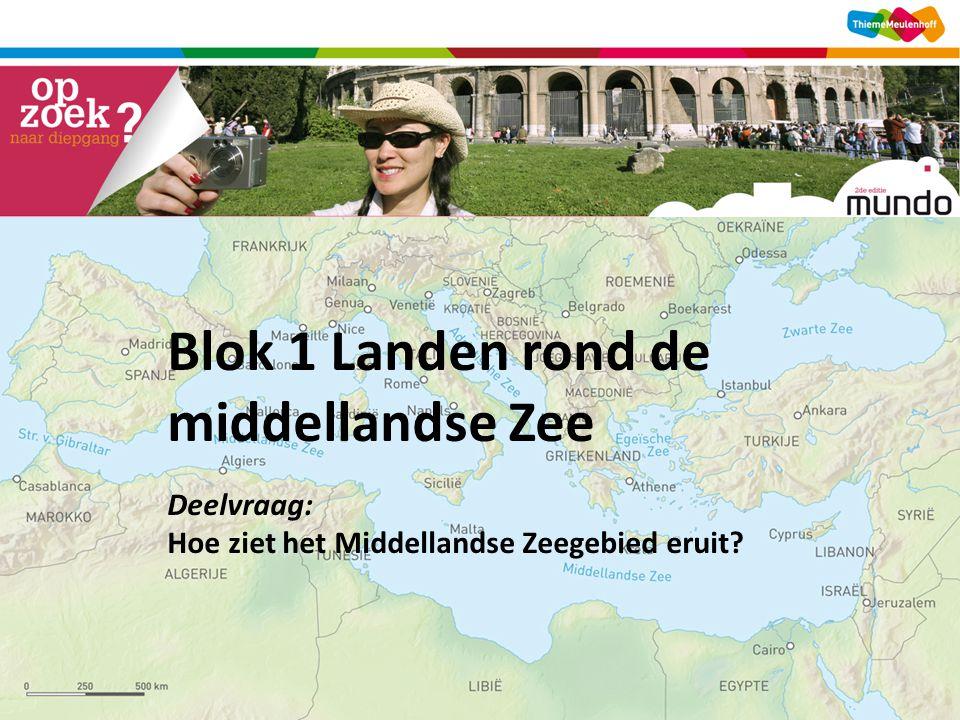 Blok 1 Landen rond de middellandse Zee Deelvraag: Hoe ziet het Middellandse Zeegebied eruit?