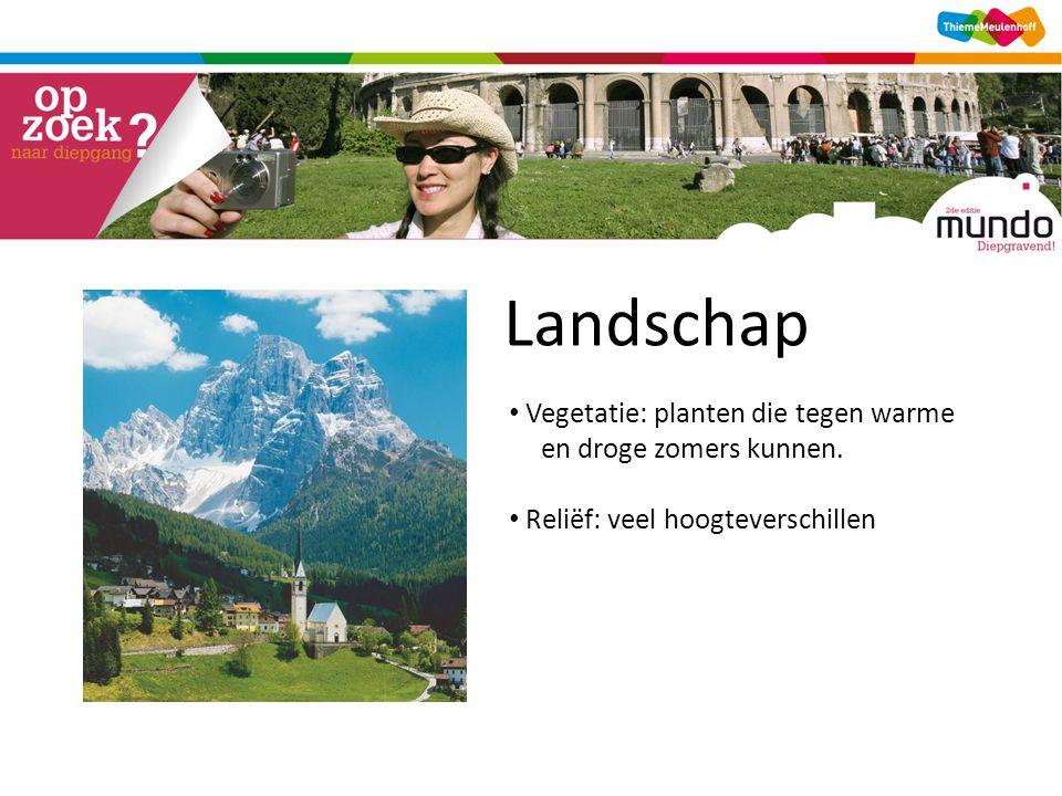 Landschap Vegetatie: planten die tegen warme en droge zomers kunnen. Reliëf: veel hoogteverschillen