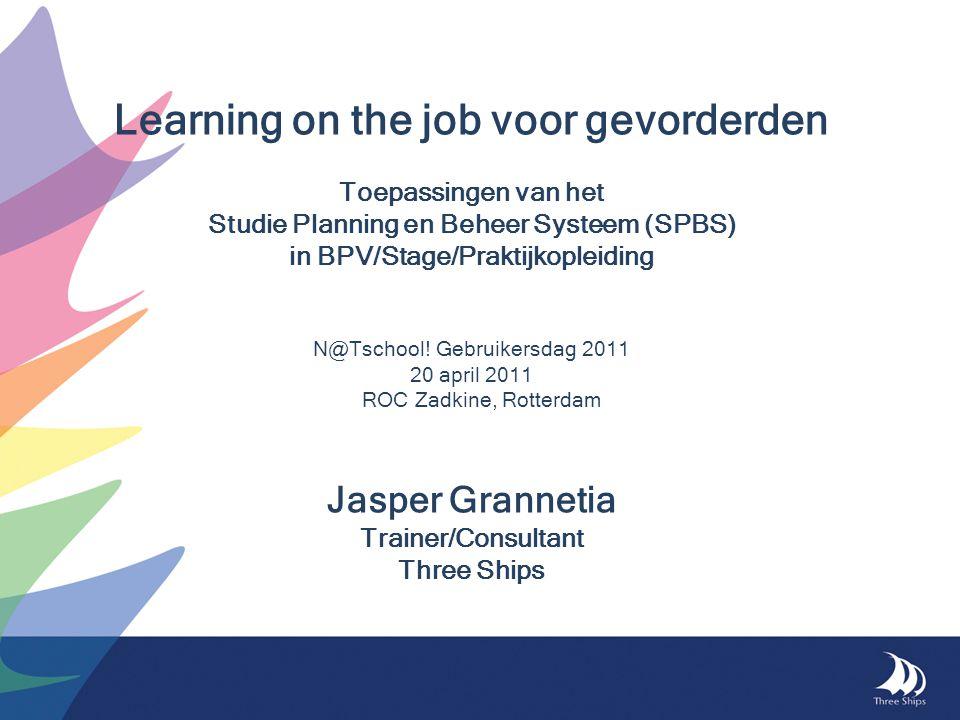 Learning on the job voor gevorderden Toepassingen van het Studie Planning en Beheer Systeem (SPBS) in BPV/Stage/Praktijkopleiding N@Tschool! Gebruiker