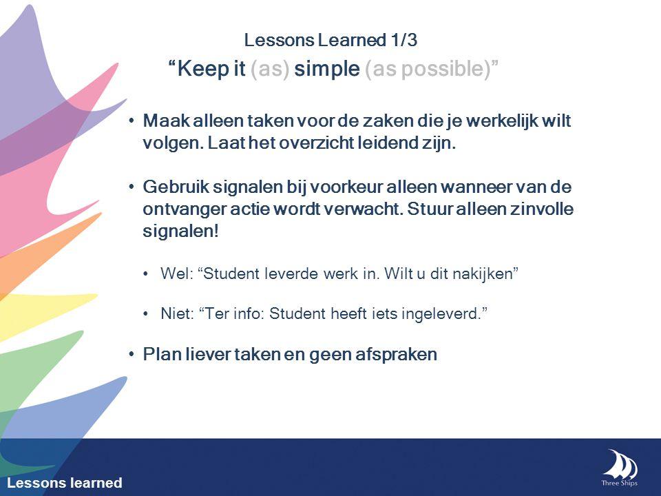 """Lessons Learned 1/3 """"Keep it (as) simple (as possible)"""" Maak alleen taken voor de zaken die je werkelijk wilt volgen. Laat het overzicht leidend zijn."""