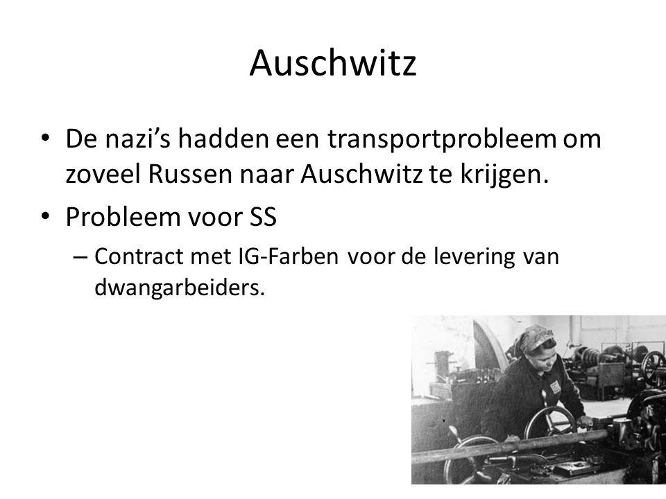 Auschwitz De nazi's hadden een transportprobleem om zoveel Russen naar Auschwitz te krijgen. Probleem voor SS – Contract met IG-Farben voor de leverin