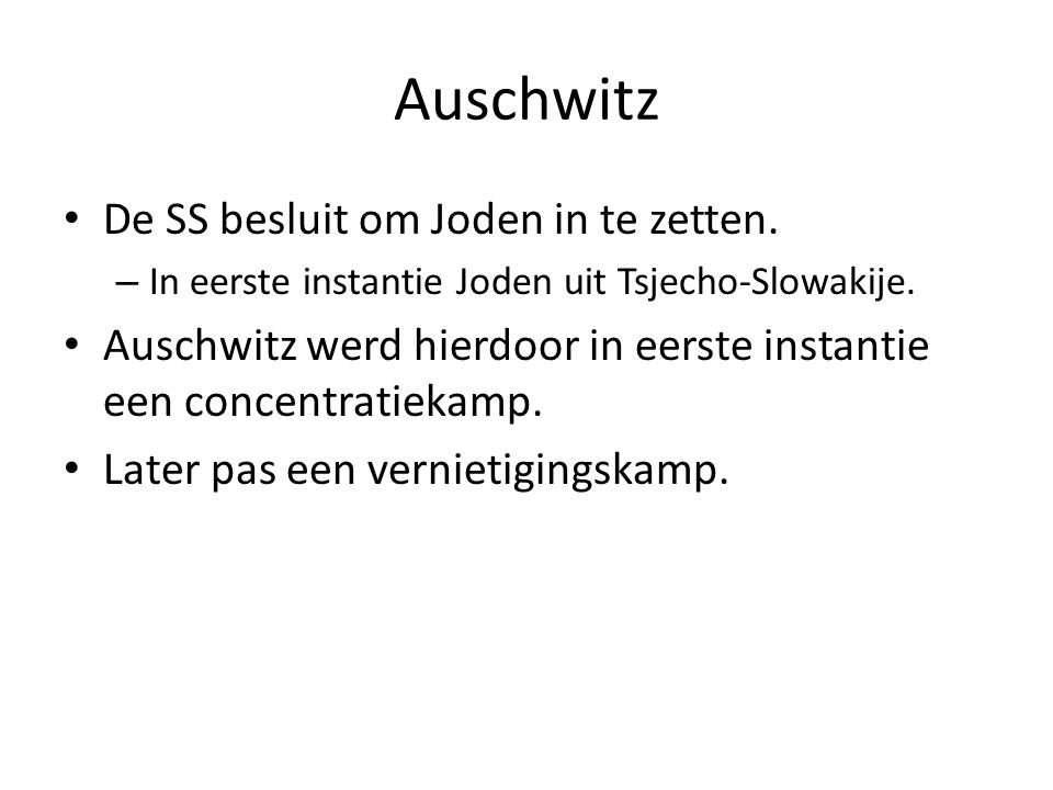 Auschwitz De SS besluit om Joden in te zetten. – In eerste instantie Joden uit Tsjecho-Slowakije. Auschwitz werd hierdoor in eerste instantie een conc