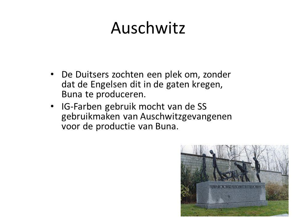 Auschwitz De Duitsers zochten een plek om, zonder dat de Engelsen dit in de gaten kregen, Buna te produceren. IG-Farben gebruik mocht van de SS gebrui