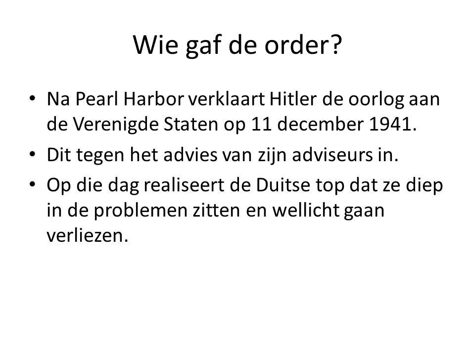 Wie gaf de order? Na Pearl Harbor verklaart Hitler de oorlog aan de Verenigde Staten op 11 december 1941. Dit tegen het advies van zijn adviseurs in.