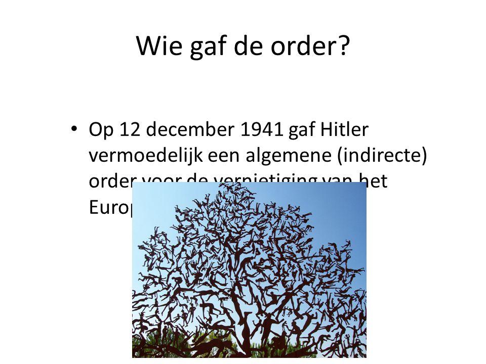 Wie gaf de order? Op 12 december 1941 gaf Hitler vermoedelijk een algemene (indirecte) order voor de vernietiging van het Europese Jodendom.