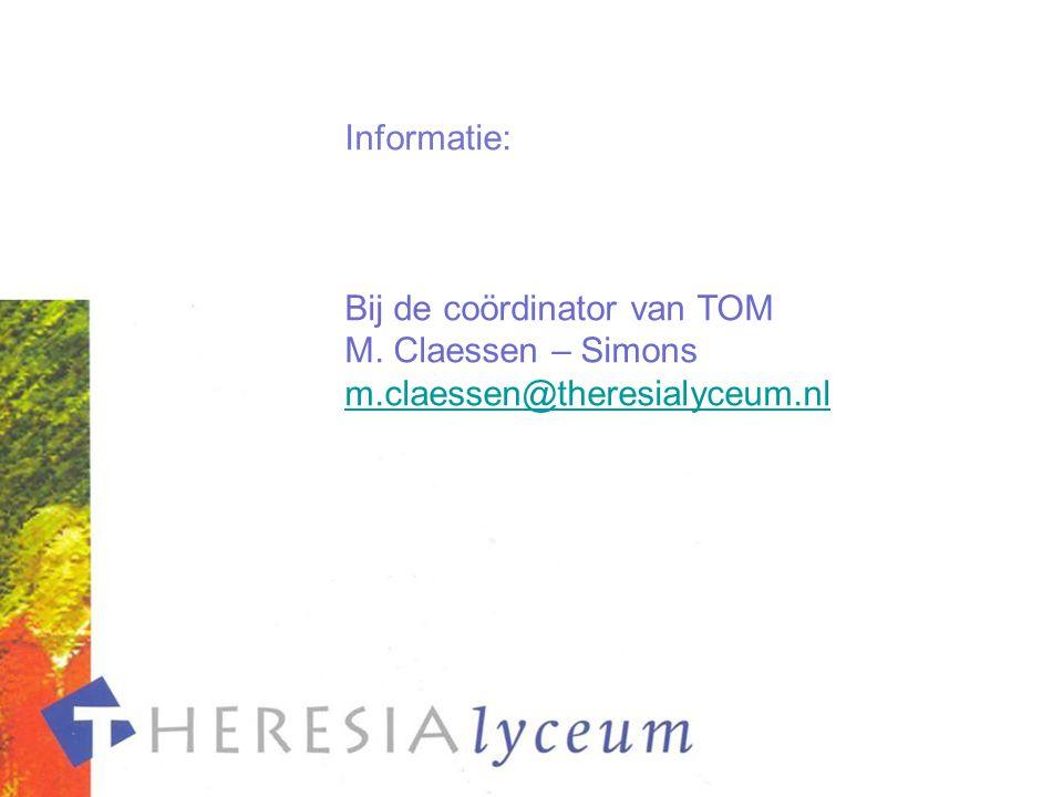 Informatie: Bij de coördinator van TOM M. Claessen – Simons m.claessen@theresialyceum.nl m.claessen@theresialyceum.nl