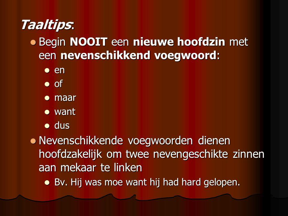 Taaltips: Taaltips: Begin NOOIT een nieuwe hoofdzin met een nevenschikkend voegwoord: Begin NOOIT een nieuwe hoofdzin met een nevenschikkend voegwoord