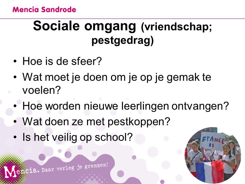 Sociale omgang (vriendschap; pestgedrag) Hoe is de sfeer? Wat moet je doen om je op je gemak te voelen? Hoe worden nieuwe leerlingen ontvangen? Wat do