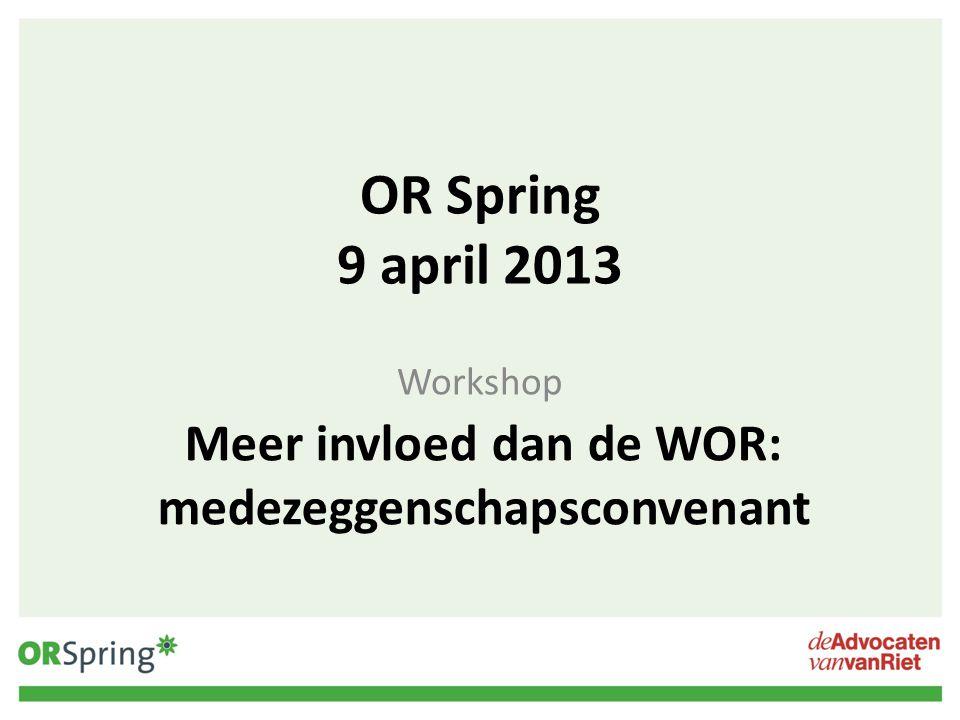 OR Spring 9 april 2013 Workshop Meer invloed dan de WOR: medezeggenschapsconvenant