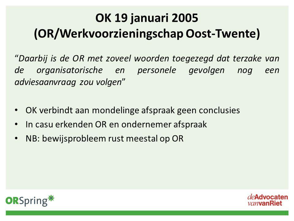 """OK 19 januari 2005 (OR/Werkvoorzieningschap Oost-Twente) """"Daarbij is de OR met zoveel woorden toegezegd dat terzake van de organisatorische en persone"""
