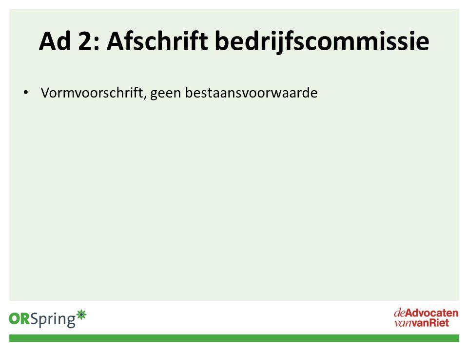 Ad 2: Afschrift bedrijfscommissie Vormvoorschrift, geen bestaansvoorwaarde