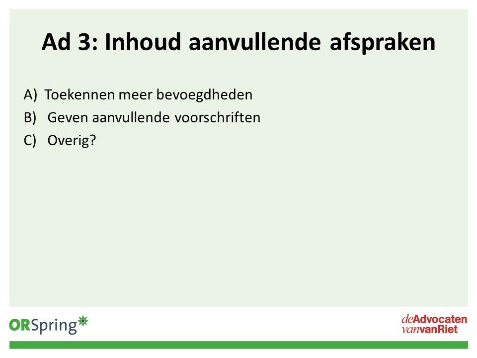 Ad 3: Inhoud aanvullende afspraken A) Toekennen meer bevoegdheden B)Geven aanvullende voorschriften C)Overig?