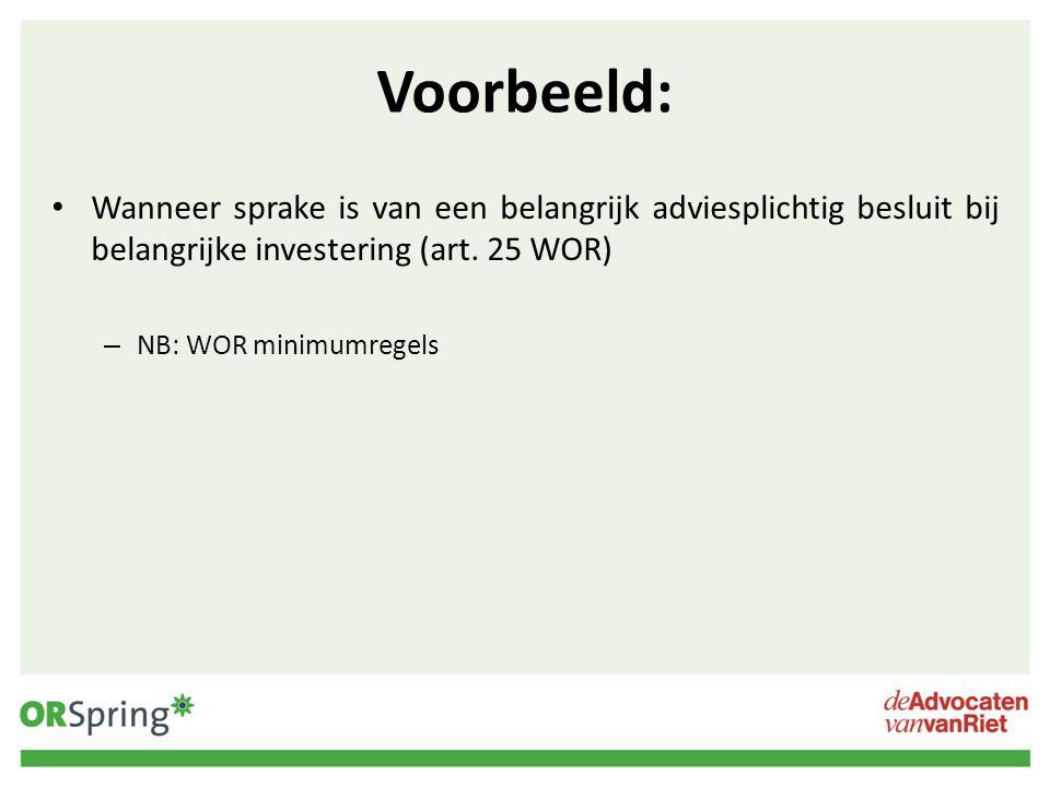 Voorbeeld: Wanneer sprake is van een belangrijk adviesplichtig besluit bij belangrijke investering (art. 25 WOR) – NB: WOR minimumregels