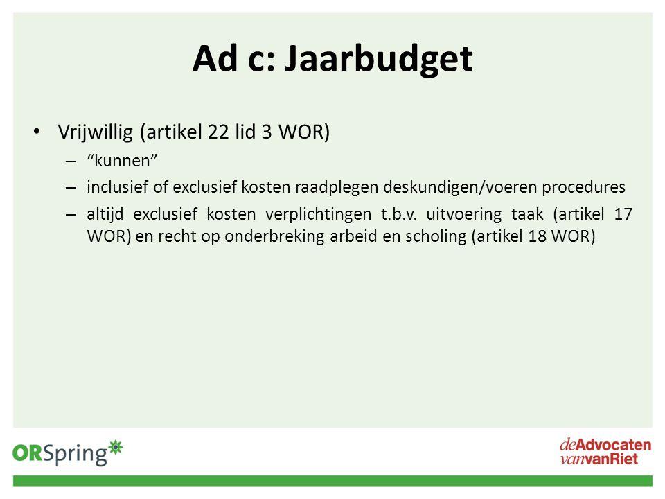 """Ad c: Jaarbudget Vrijwillig (artikel 22 lid 3 WOR) – """"kunnen"""" – inclusief of exclusief kosten raadplegen deskundigen/voeren procedures – altijd exclus"""