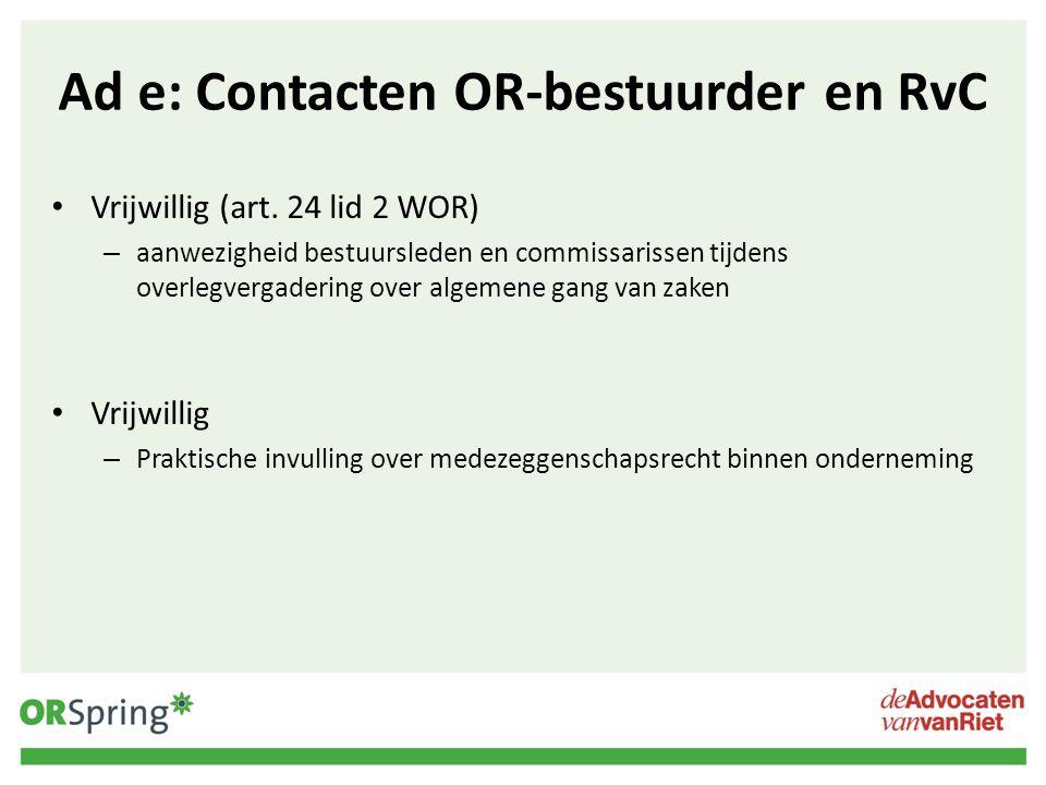Ad e: Contacten OR-bestuurder en RvC Vrijwillig (art. 24 lid 2 WOR) – aanwezigheid bestuursleden en commissarissen tijdens overlegvergadering over alg
