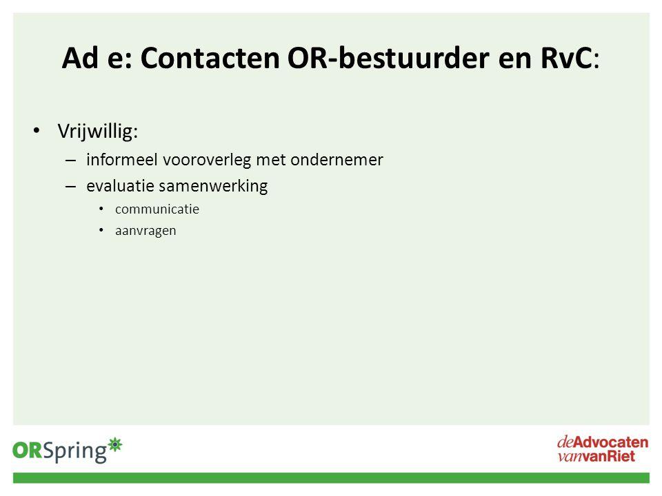 Ad e: Contacten OR-bestuurder en RvC: Vrijwillig: – informeel vooroverleg met ondernemer – evaluatie samenwerking communicatie aanvragen