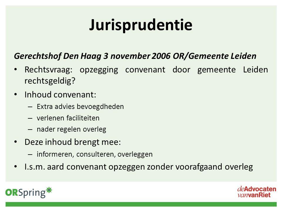 Jurisprudentie Gerechtshof Den Haag 3 november 2006 OR/Gemeente Leiden Rechtsvraag: opzegging convenant door gemeente Leiden rechtsgeldig? Inhoud conv