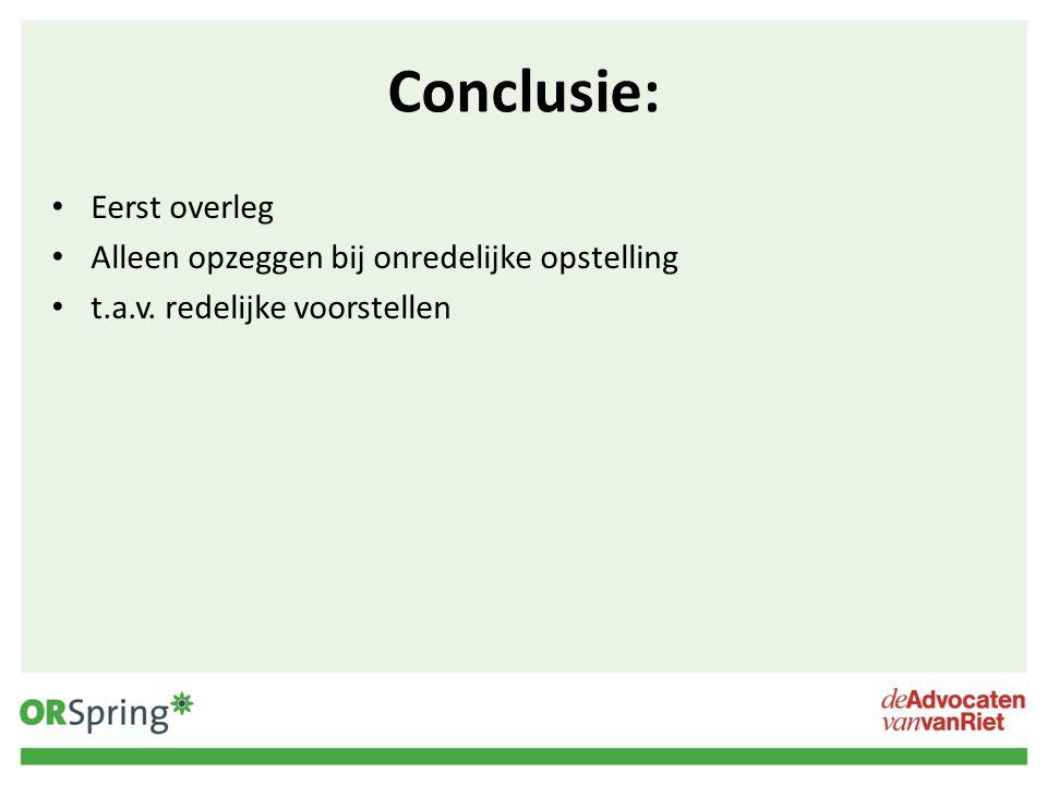 Conclusie: Eerst overleg Alleen opzeggen bij onredelijke opstelling t.a.v. redelijke voorstellen