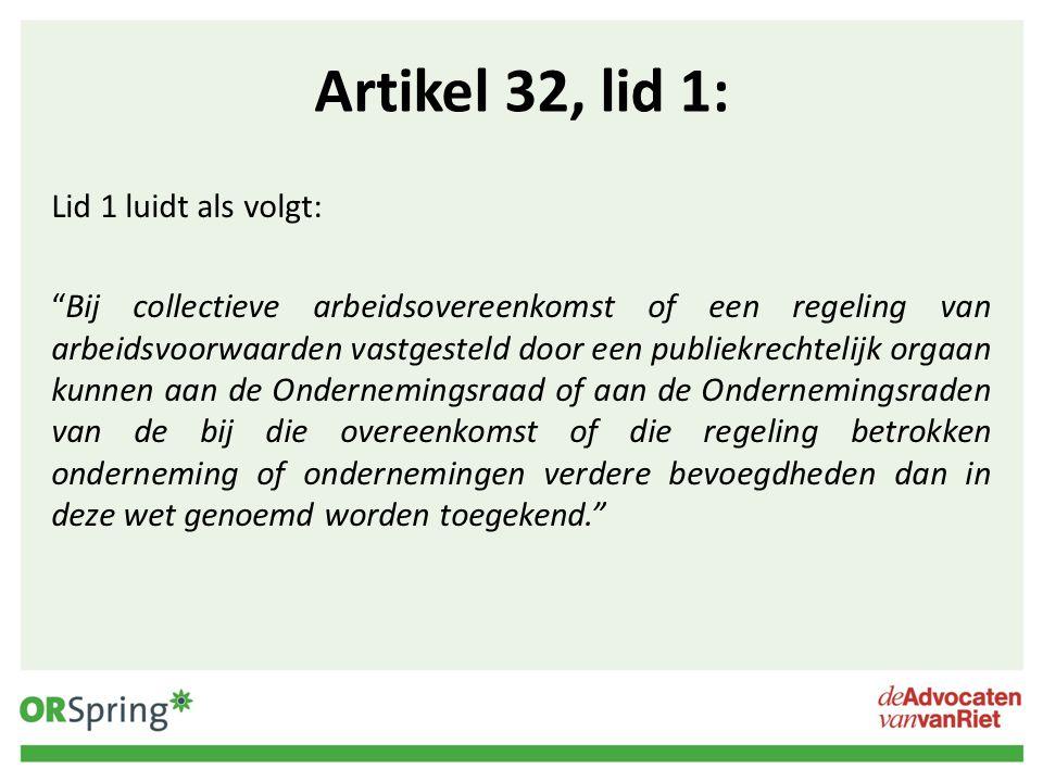 """Artikel 32, lid 1: Lid 1 luidt als volgt: """"Bij collectieve arbeidsovereenkomst of een regeling van arbeidsvoorwaarden vastgesteld door een publiekrech"""