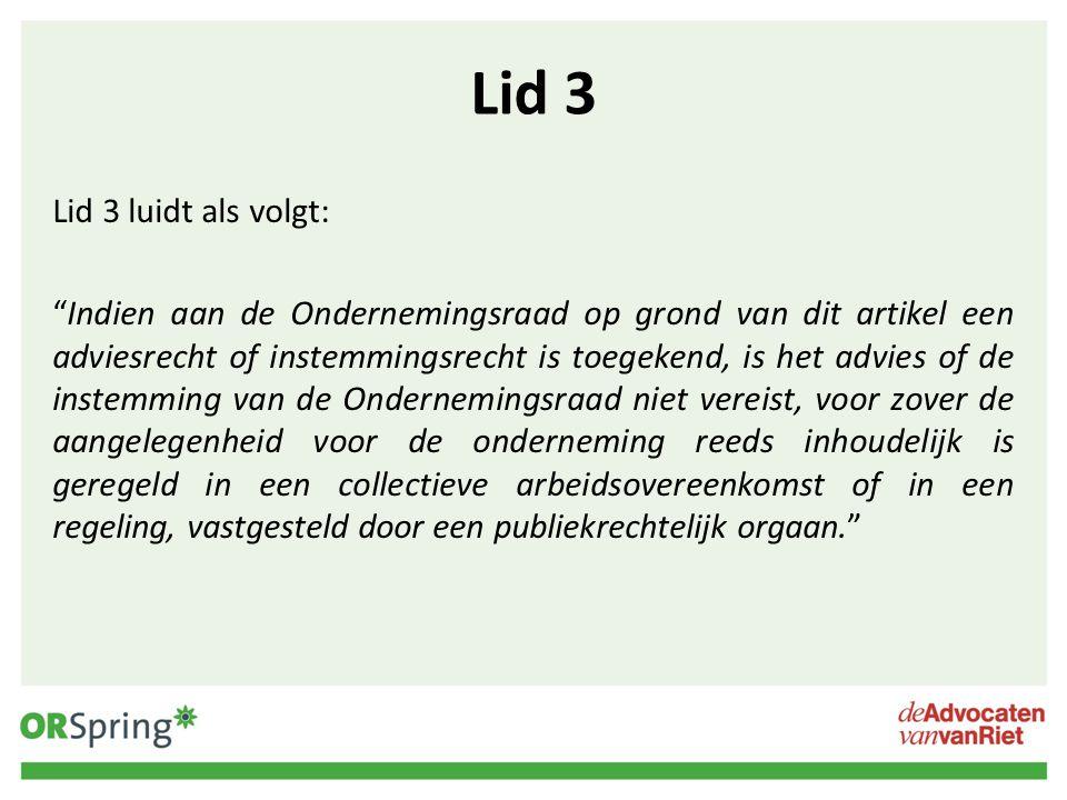 """Lid 3 Lid 3 luidt als volgt: """"Indien aan de Ondernemingsraad op grond van dit artikel een adviesrecht of instemmingsrecht is toegekend, is het advies"""