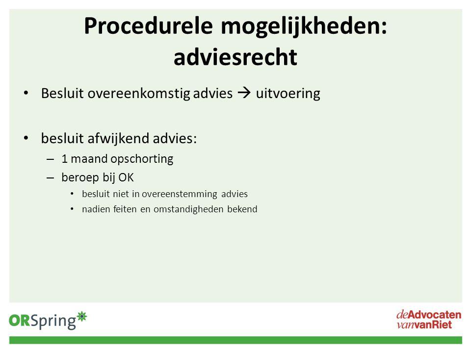 Procedurele mogelijkheden: adviesrecht Besluit overeenkomstig advies  uitvoering besluit afwijkend advies: – 1 maand opschorting – beroep bij OK besl
