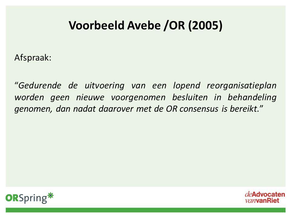 """Voorbeeld Avebe /OR (2005) Afspraak: """"Gedurende de uitvoering van een lopend reorganisatieplan worden geen nieuwe voorgenomen besluiten in behandeling"""