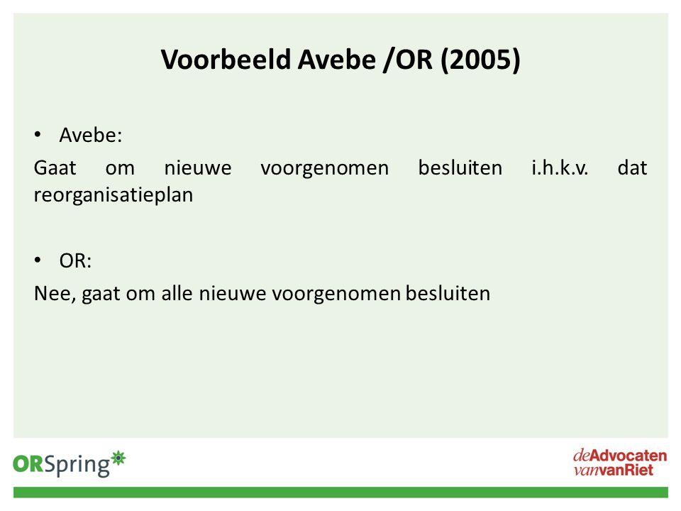 Voorbeeld Avebe /OR (2005) Avebe: Gaat om nieuwe voorgenomen besluiten i.h.k.v. dat reorganisatieplan OR: Nee, gaat om alle nieuwe voorgenomen besluit