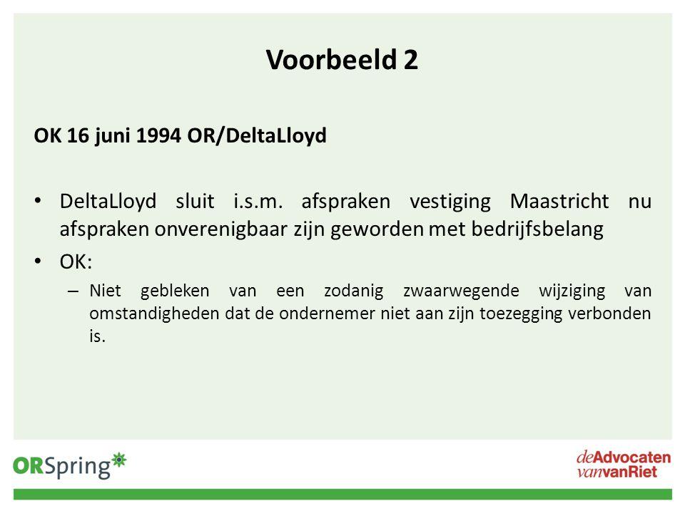 Voorbeeld 2 OK 16 juni 1994 OR/DeltaLloyd DeltaLloyd sluit i.s.m. afspraken vestiging Maastricht nu afspraken onverenigbaar zijn geworden met bedrijfs