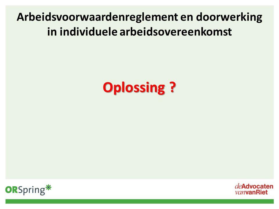 Arbeidsvoorwaardenreglement en doorwerking in individuele arbeidsovereenkomst Oplossing ?
